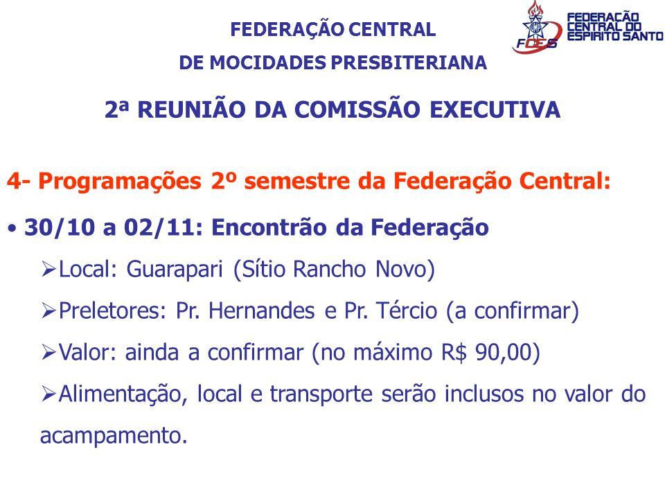 FEDERAÇÃO CENTRAL DE MOCIDADES PRESBITERIANA 2ª REUNIÃO DA COMISSÃO EXECUTIVA 4- Programações 2º semestre da Federação Central: 30/10 a 02/11: Encontr