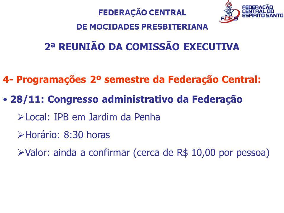 FEDERAÇÃO CENTRAL DE MOCIDADES PRESBITERIANA 2ª REUNIÃO DA COMISSÃO EXECUTIVA 4- Programações 2º semestre da Federação Central: 28/11: Congresso admin