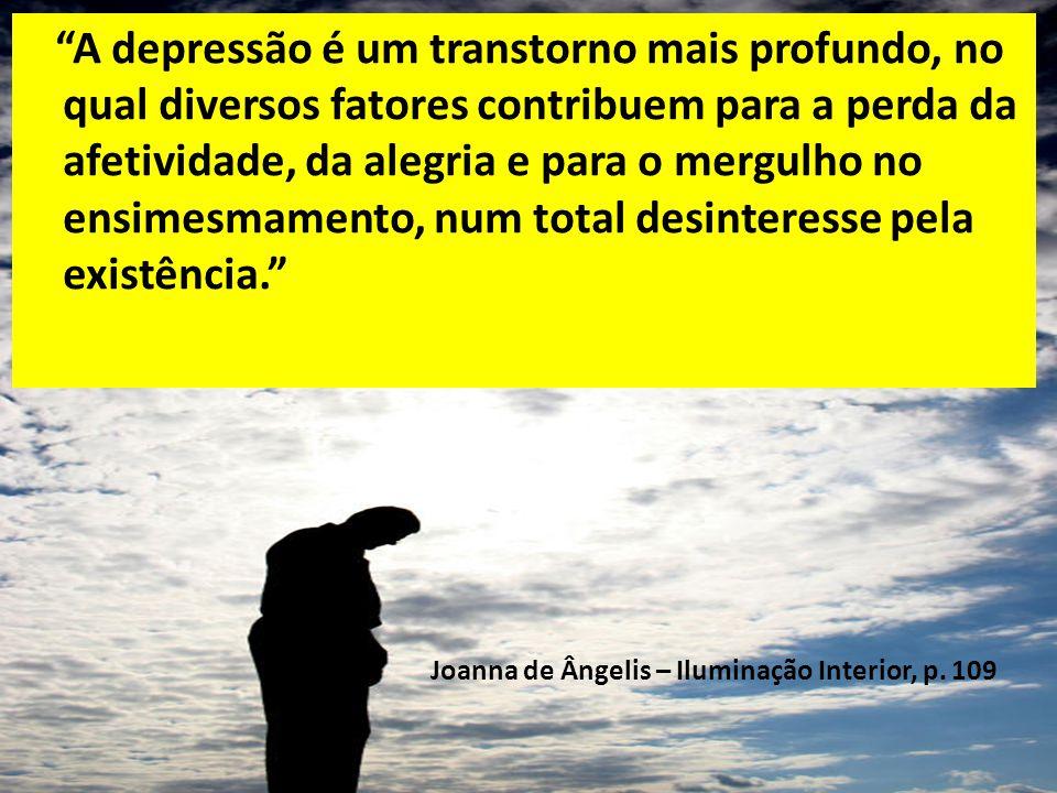 A depressão é, por isso mesmo, perigosa, porque pode apresentar-se sutil, mascarada, agravando-se na sucessão do tempo ou surgindo em um surto perturb