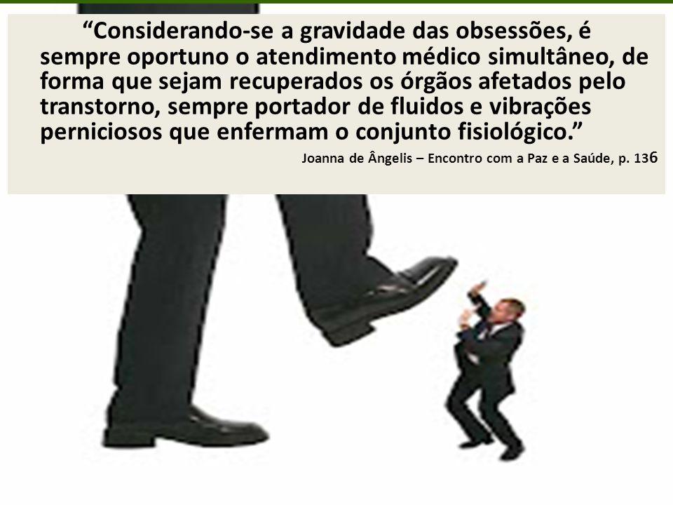 A obsessão é o equilíbrio de forças inferiores, retratando-se entre si. Emmanuel - Pensamento e Vida, p. 65