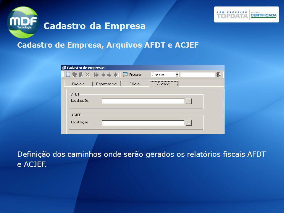 Cadastro de Empresa, Arquivos AFDT e ACJEF Definição dos caminhos onde serão gerados os relatórios fiscais AFDT e ACJEF. Cadastro da Empresa