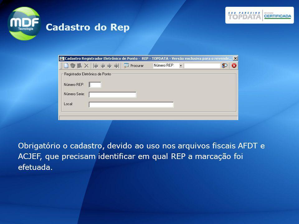 Obrigatório o cadastro, devido ao uso nos arquivos fiscais AFDT e ACJEF, que precisam identificar em qual REP a marcação foi efetuada. Cadastro do Rep