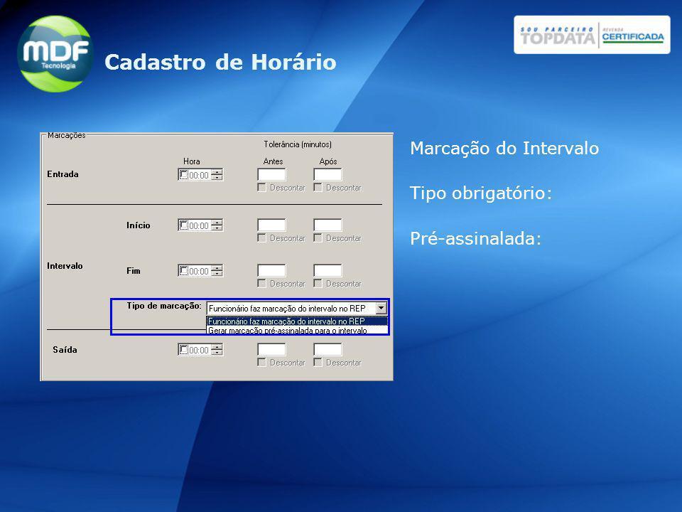Marcação do Intervalo Tipo obrigatório: Pré-assinalada: Cadastro de Horário