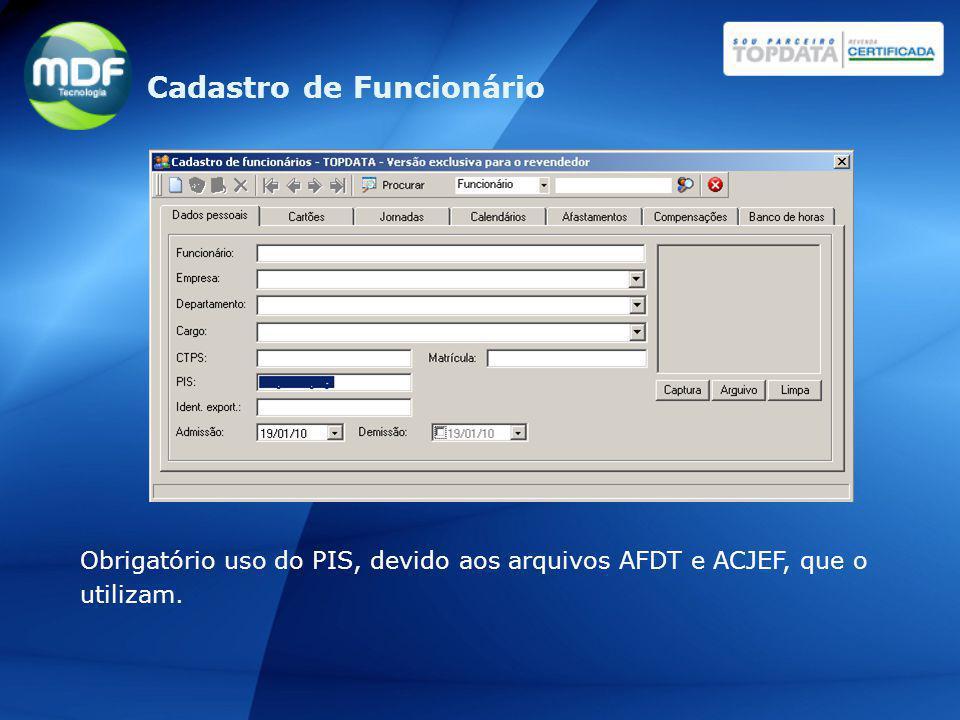 Obrigatório uso do PIS, devido aos arquivos AFDT e ACJEF, que o utilizam. Cadastro de Funcionário