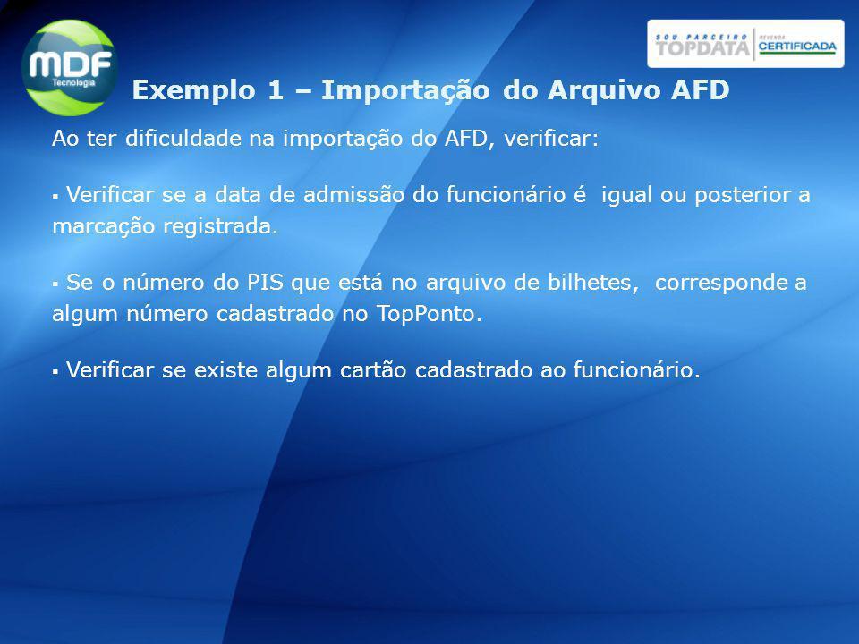 Ao ter dificuldade na importação do AFD, verificar: Verificar se a data de admissão do funcionário é igual ou posterior a marcação registrada. Se o nú