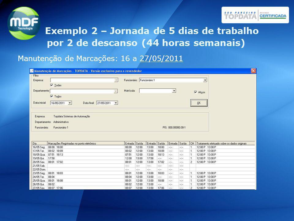 Manutenção de Marcações: 16 a 27/05/2011 Exemplo 2 – Jornada de 5 dias de trabalho por 2 de descanso (44 horas semanais)