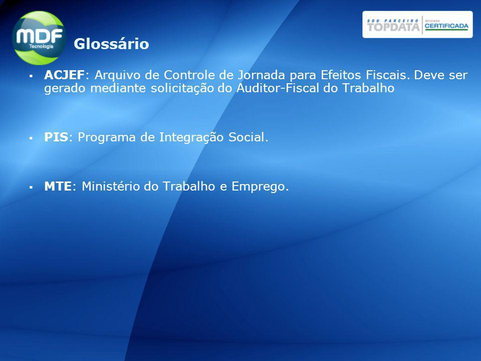 ACJEF: Arquivo de Controle de Jornada para Efeitos Fiscais. Deve ser gerado mediante solicitação do Auditor-Fiscal do Trabalho PIS: Programa de Integr