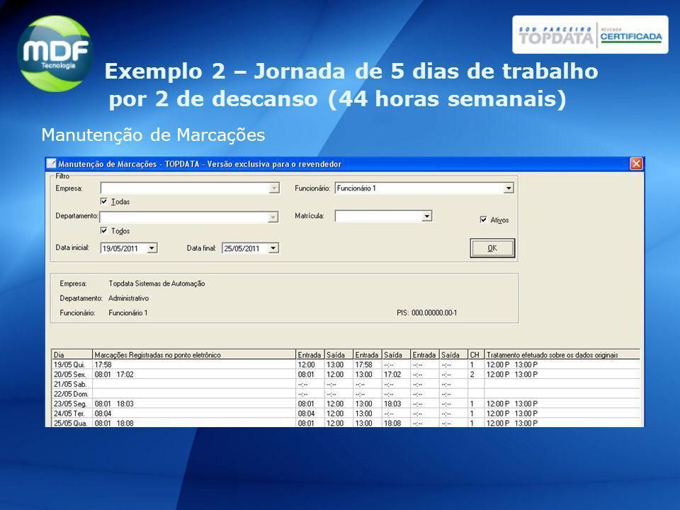 Manutenção de Marcações Exemplo 2 – Jornada de 5 dias de trabalho por 2 de descanso (44 horas semanais)