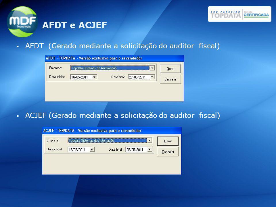 AFDT (Gerado mediante a solicitação do auditor fiscal) ACJEF (Gerado mediante a solicitação do auditor fiscal) AFDT e ACJEF