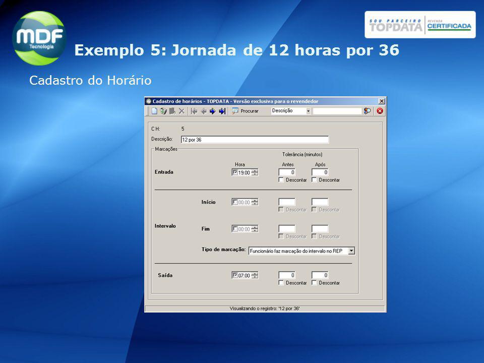 Cadastro do Horário Exemplo 5: Jornada de 12 horas por 36