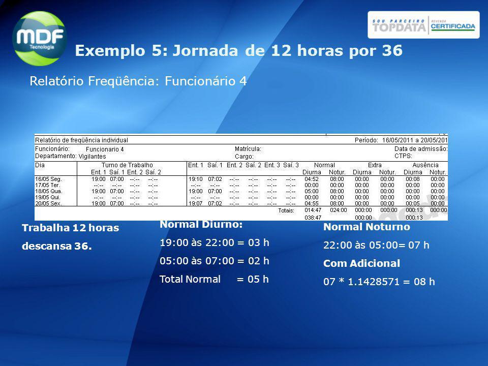 Trabalha 12 horas descansa 36. Normal Diurno: 19:00 às 22:00 = 03 h 05:00 às 07:00 = 02 h Total Normal = 05 h Normal Noturno 22:00 às 05:00= 07 h Com