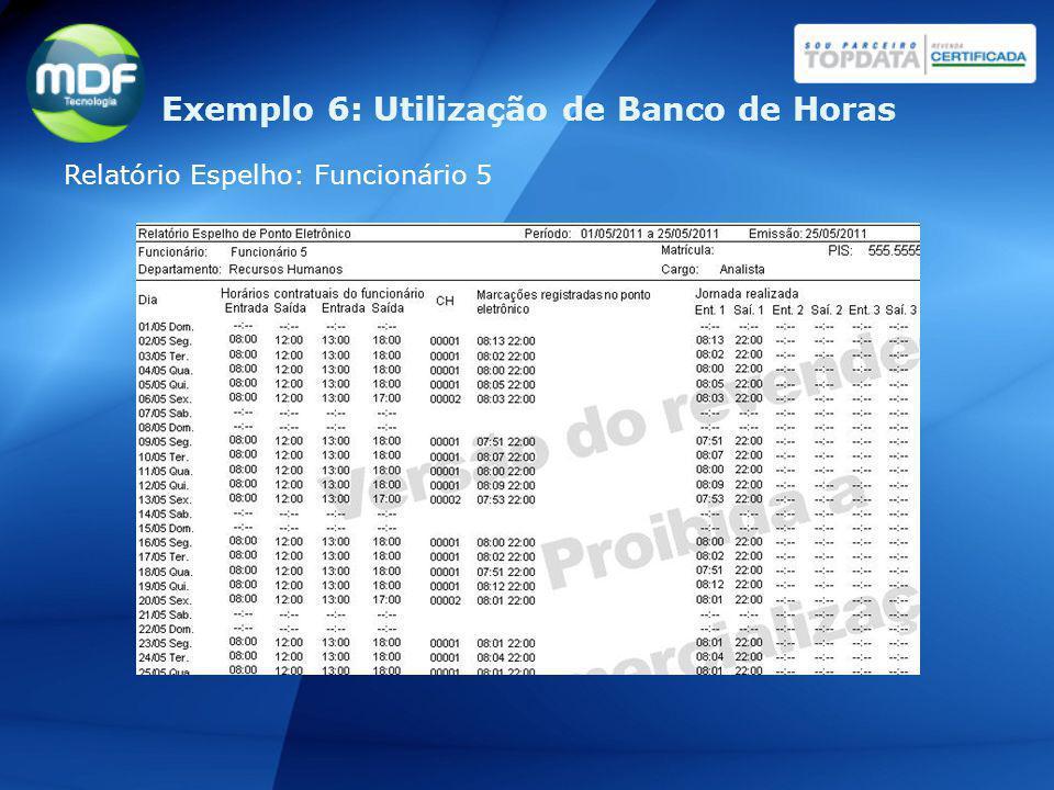 Relatório Espelho: Funcionário 5 Exemplo 6: Utilização de Banco de Horas