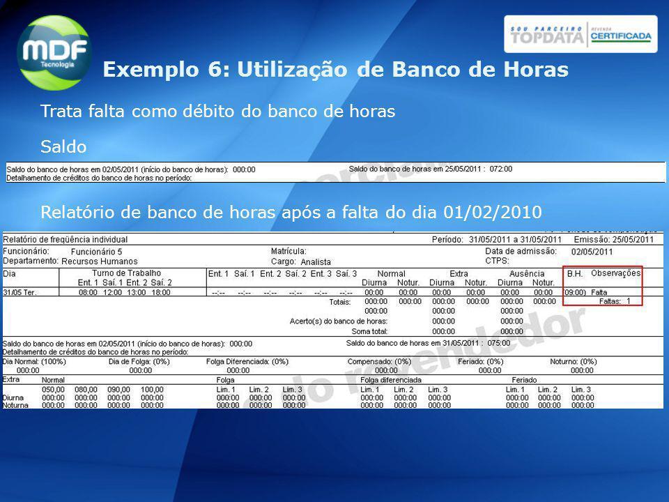 Trata falta como débito do banco de horas Saldo Relatório de banco de horas após a falta do dia 01/02/2010 Exemplo 6: Utilização de Banco de Horas