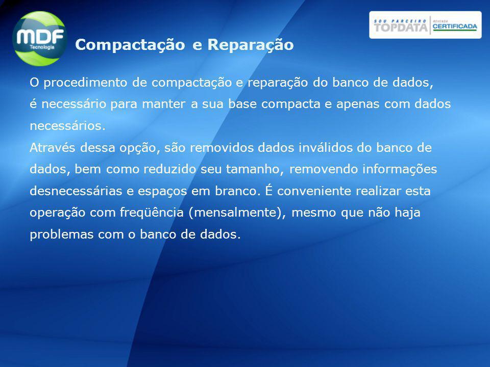 O procedimento de compactação e reparação do banco de dados, é necessário para manter a sua base compacta e apenas com dados necessários. Através dess