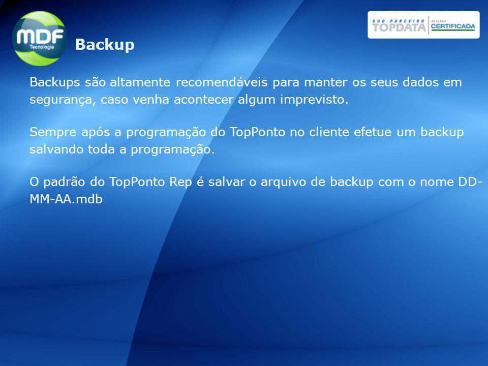 Backups são altamente recomendáveis para manter os seus dados em segurança, caso venha acontecer algum imprevisto. Sempre após a programação do TopPon