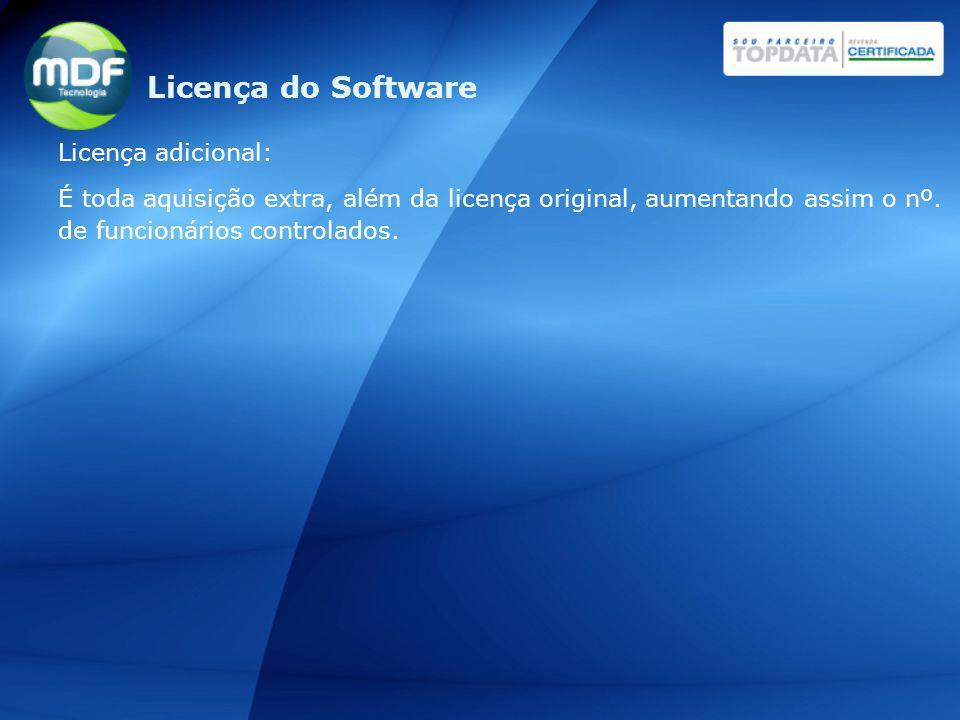 Licença adicional: É toda aquisição extra, além da licença original, aumentando assim o nº. de funcionários controlados. Licença do Software