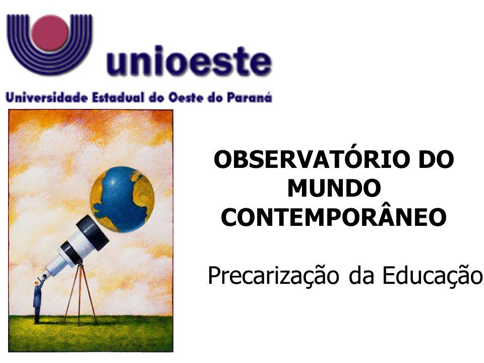OBSERVATÓRIO DO MUNDO CONTEMPORÂNEO Precarização da Educação
