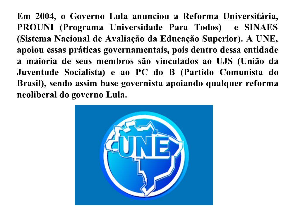 Em 2004, o Governo Lula anunciou a Reforma Universitária, PROUNI (Programa Universidade Para Todos) e SINAES (Sistema Nacional de Avaliação da Educaçã