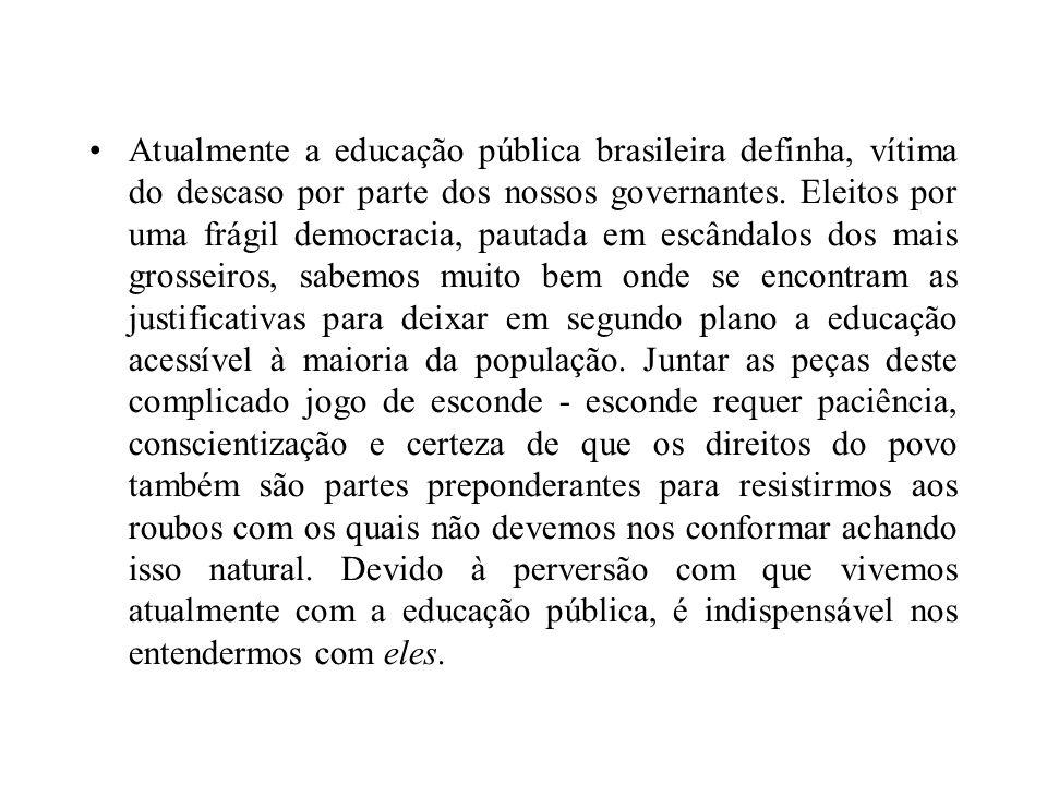 Atualmente a educação pública brasileira definha, vítima do descaso por parte dos nossos governantes. Eleitos por uma frágil democracia, pautada em es
