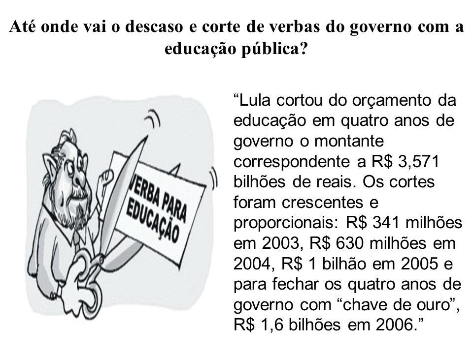 Até onde vai o descaso e corte de verbas do governo com a educação pública? Lula cortou do orçamento da educação em quatro anos de governo o montante