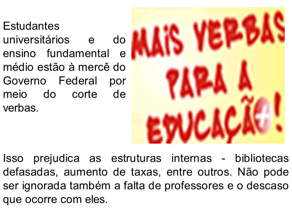 Estudantes universitários e do ensino fundamental e médio estão à mercê do Governo Federal por meio do corte de verbas.