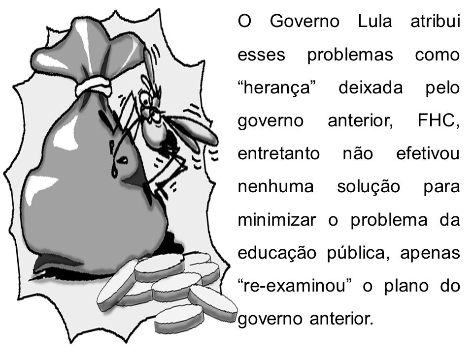 O Governo Lula atribui esses problemas como herança deixada pelo governo anterior, FHC, entretanto não efetivou nenhuma solução para minimizar o probl