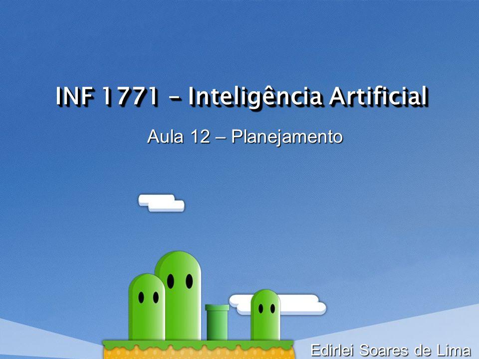 INF 1771 – Inteligência Artificial Aula 12 – Planejamento Edirlei Soares de Lima