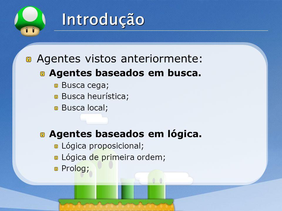 LOGO Introdução Agentes vistos anteriormente: Agentes baseados em busca.