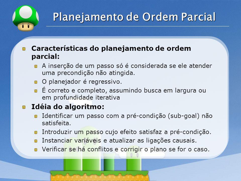 LOGO Planejamento de Ordem Parcial Características do planejamento de ordem parcial: A inserção de um passo só é considerada se ele atender uma precondição não atingida.
