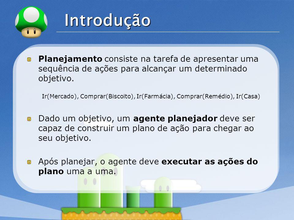 LOGO Funcionamento de um Agente Planejador Inicialmente um agente planejador gera um objetivo a alcançar.