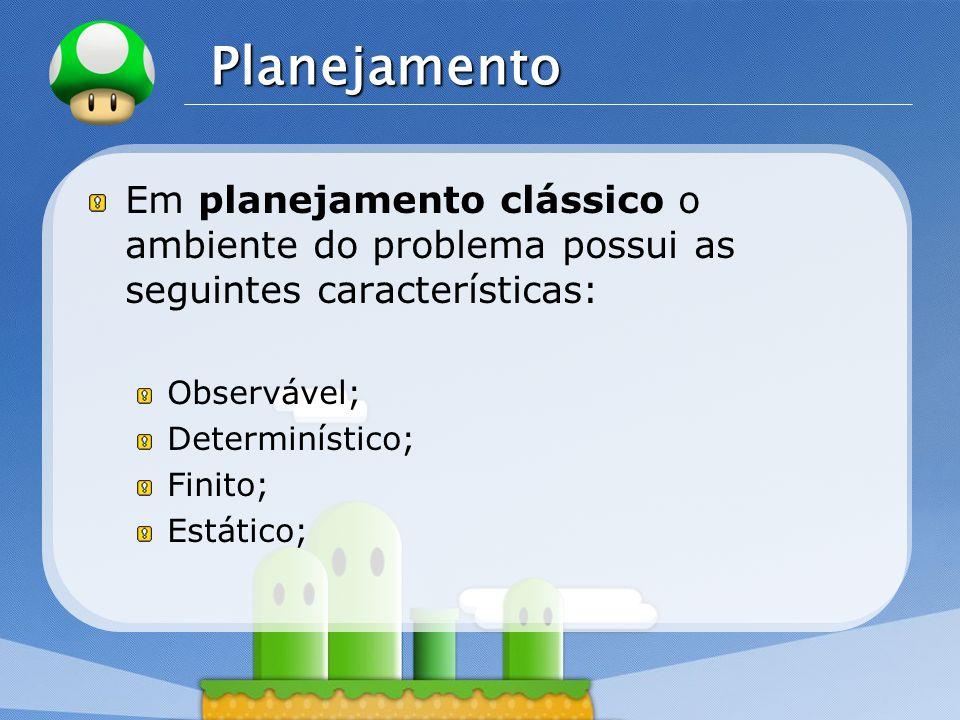 LOGO Planejamento Em planejamento clássico o ambiente do problema possui as seguintes características: Observável; Determinístico; Finito; Estático;