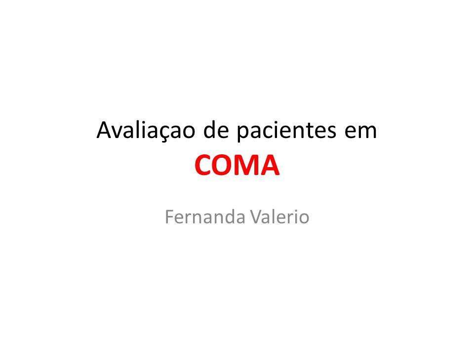 Avaliaçao de pacientes em COMA Fernanda Valerio