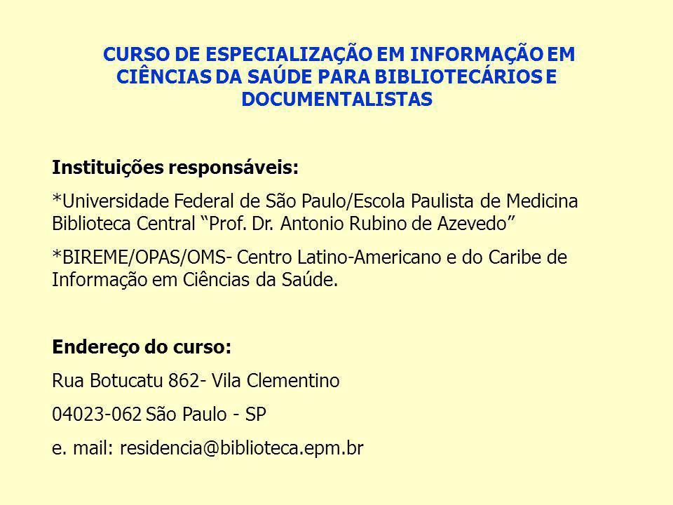 CURSO DE ESPECIALIZAÇÃO EM INFORMAÇÃO EM CIÊNCIAS DA SAÚDE PARA BIBLIOTECÁRIOS E DOCUMENTALISTAS Instituições responsáveis: *Universidade Federal de São Paulo/Escola Paulista de Medicina Biblioteca Central Prof.