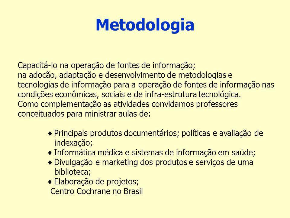 Metodologia Capacitá-lo na operação de fontes de informação; na adoção, adaptação e desenvolvimento de metodologias e tecnologias de informação para a operação de fontes de informação nas condições econômicas, sociais e de infra-estrutura tecnológica.