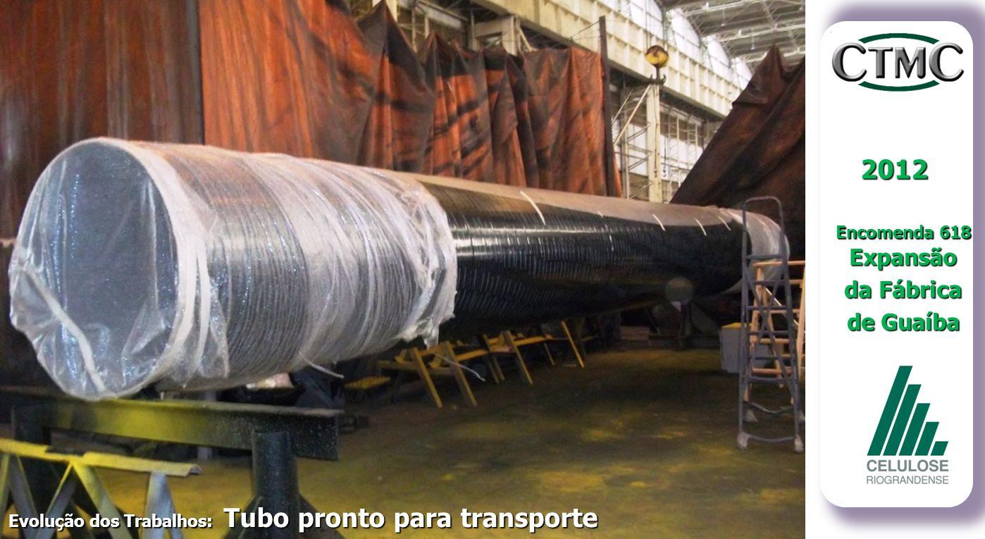2012 Encomenda 618 Expansão da Fábrica de Guaíba Evolução dos Trabalhos: Tubo pronto para transporte