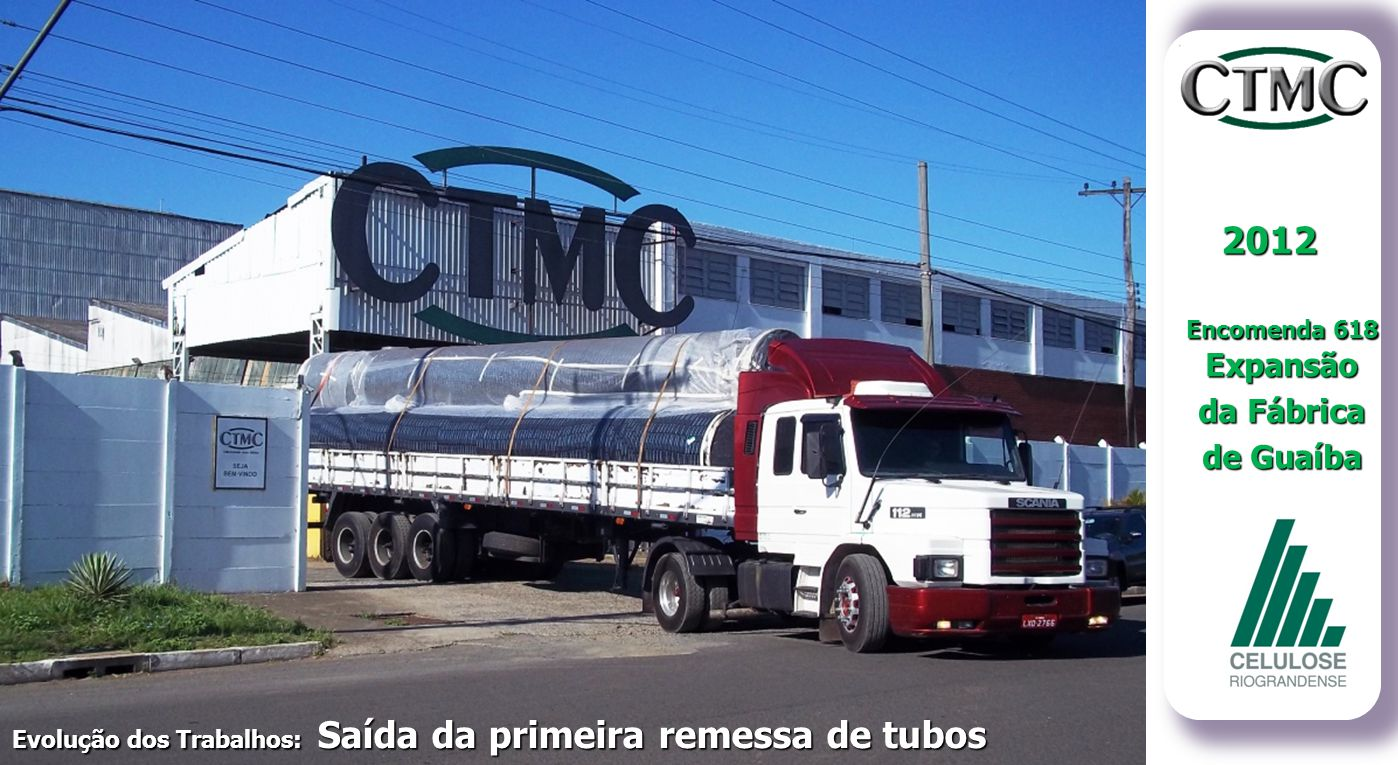 2012 Encomenda 618 Expansão da Fábrica de Guaíba Evolução dos Trabalhos: Saída da primeira remessa de tubos