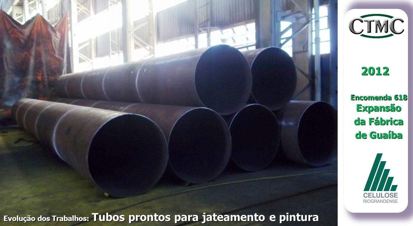 2012 Encomenda 618 Expansão da Fábrica de Guaíba Evolução dos Trabalhos: Tubos prontos para jateamento e pintura