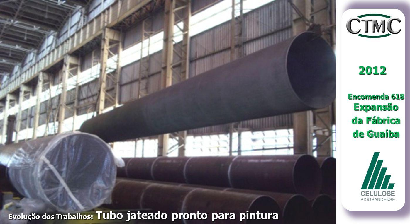 2012 Encomenda 618 Expansão da Fábrica de Guaíba Evolução dos Trabalhos: Inspeção de Solda - LP Evolução dos Trabalhos: Tubo jateado pronto para pintu