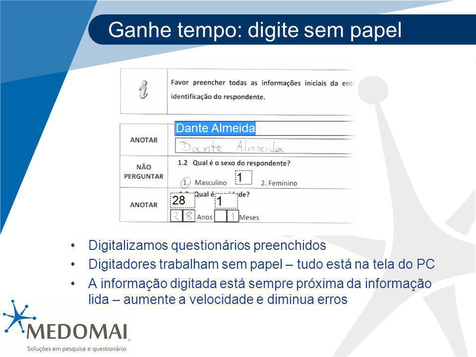 Ganhe tempo: digite sem papel Digitalizamos questionários preenchidos Digitadores trabalham sem papel – tudo está na tela do PC A informação digitada