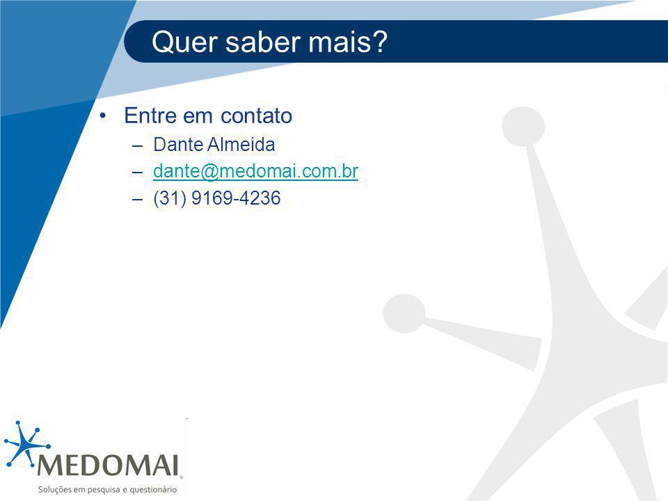 Quer saber mais? Entre em contato –Dante Almeida –dante@medomai.com.brdante@medomai.com.br –(31) 9169-4236