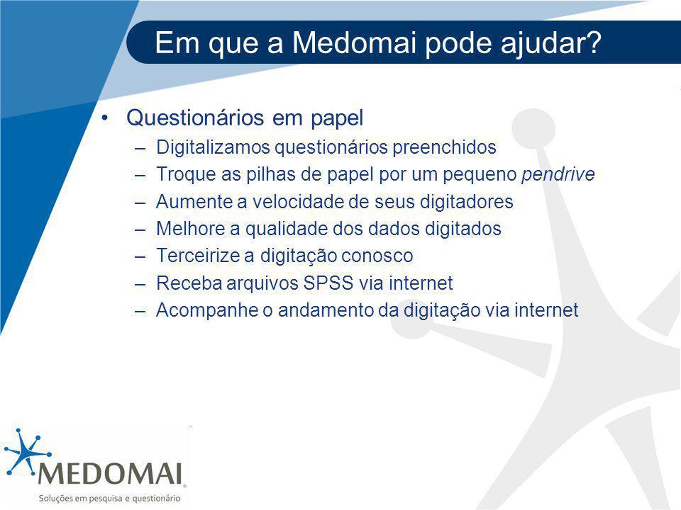 Em que a Medomai pode ajudar? Questionários em papel –Digitalizamos questionários preenchidos –Troque as pilhas de papel por um pequeno pendrive –Aume