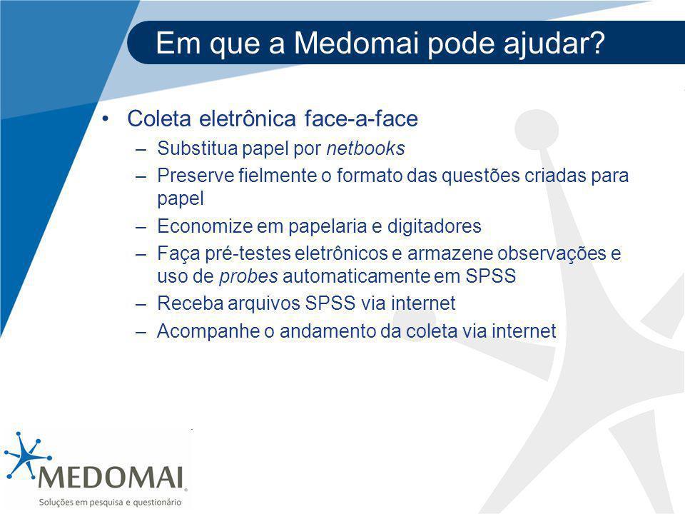 Em que a Medomai pode ajudar? Coleta eletrônica face-a-face –Substitua papel por netbooks –Preserve fielmente o formato das questões criadas para pape