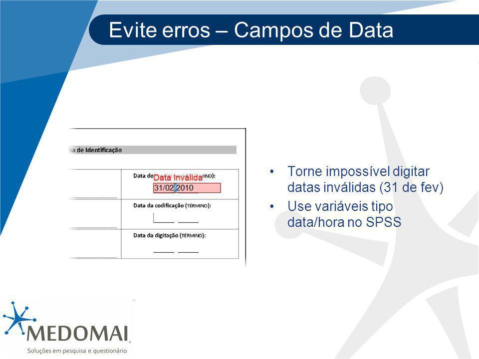 Evite erros – Campos de Data Torne impossível digitar datas inválidas (31 de fev) Use variáveis tipo data/hora no SPSS