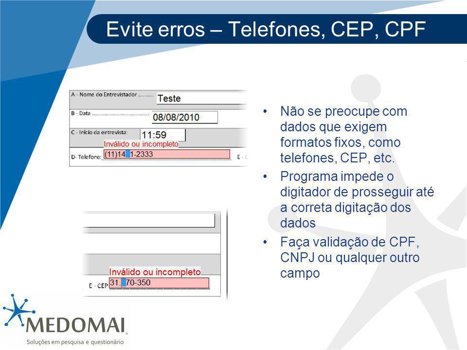 Evite erros – Telefones, CEP, CPF Não se preocupe com dados que exigem formatos fixos, como telefones, CEP, etc. Programa impede o digitador de prosse