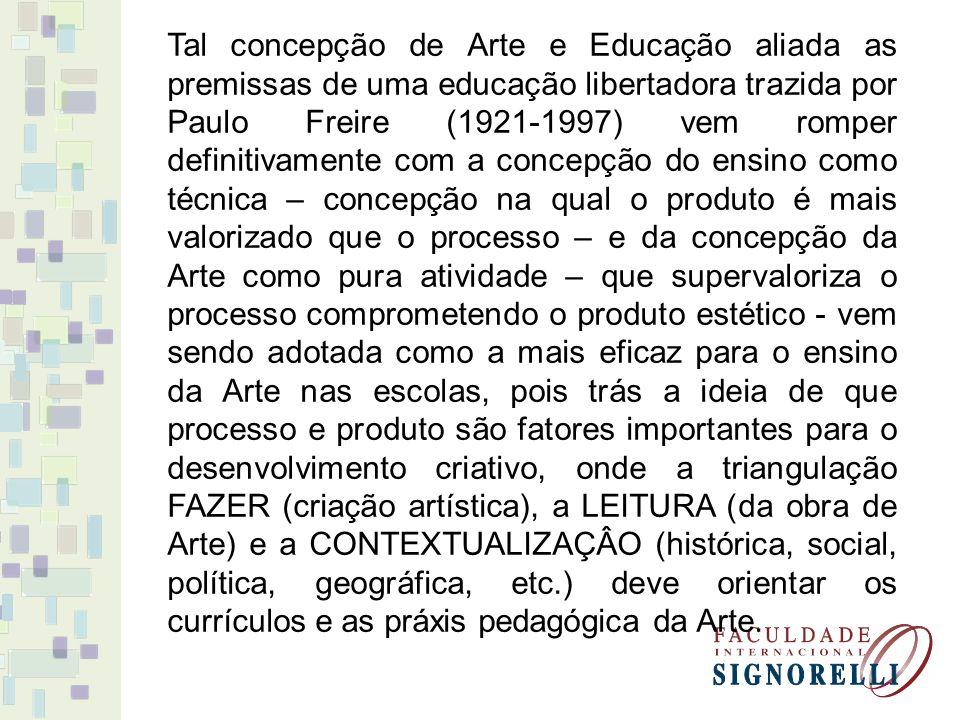 Tal concepção de Arte e Educação aliada as premissas de uma educação libertadora trazida por Paulo Freire (1921-1997) vem romper definitivamente com a