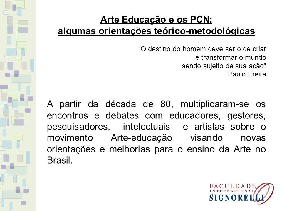 Arte Educação e os PCN: algumas orientações teórico-metodológicas O destino do homem deve ser o de criar e transformar o mundo sendo sujeito de sua aç