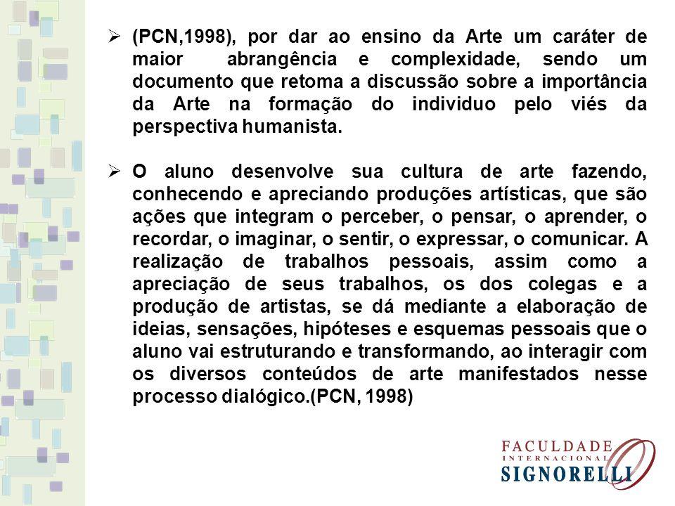 (PCN,1998), por dar ao ensino da Arte um caráter de maior abrangência e complexidade, sendo um documento que retoma a discussão sobre a importância da