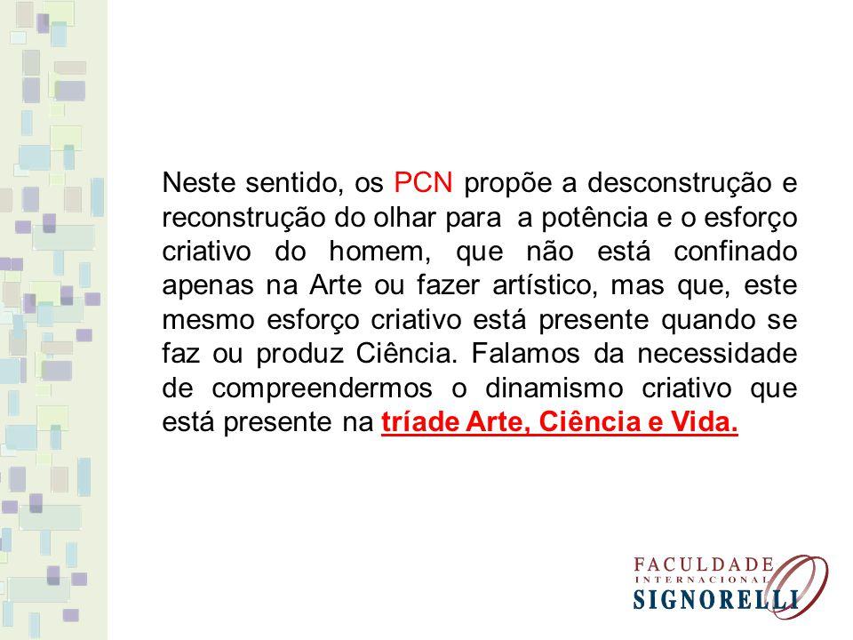 Neste sentido, os PCN propõe a desconstrução e reconstrução do olhar para a potência e o esforço criativo do homem, que não está confinado apenas na A