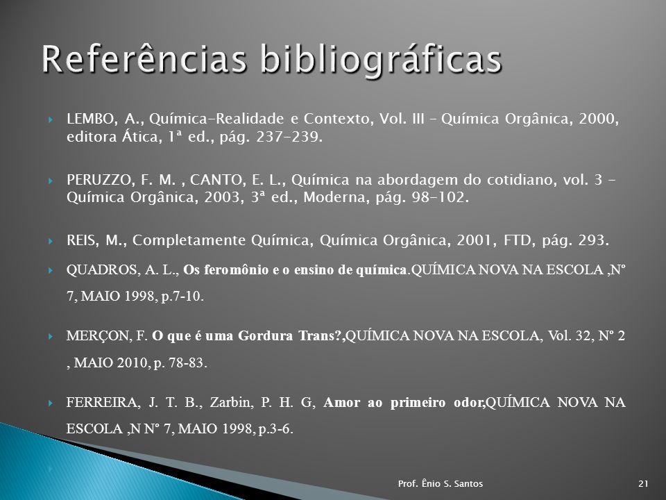 LEMBO, A., Química-Realidade e Contexto, Vol. III – Química Orgânica, 2000, editora Ática, 1ª ed., pág. 237-239. PERUZZO, F. M., CANTO, E. L., Química