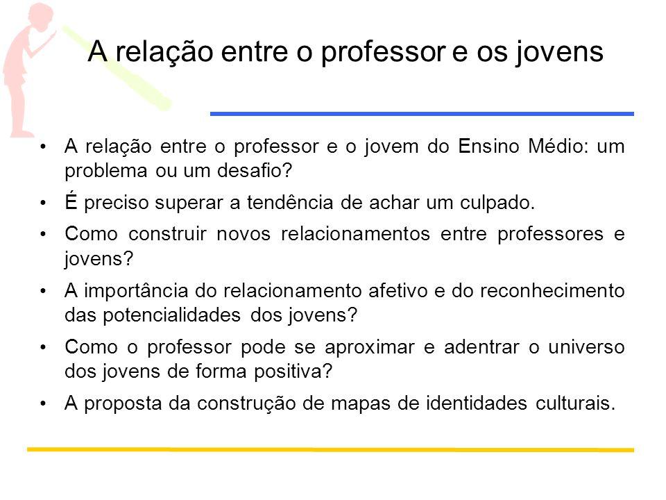 A relação entre o professor e os jovens A relação entre o professor e o jovem do Ensino Médio: um problema ou um desafio.